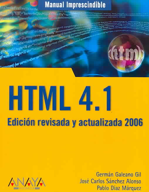 Manual imprescindible html 4.1 2006 / Essential HTML 4.1 Manual 2006 By Gil, German Galeano/ Sanchez, Jose Carlos/ Diaz, Pablo